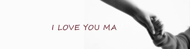 I love you ma